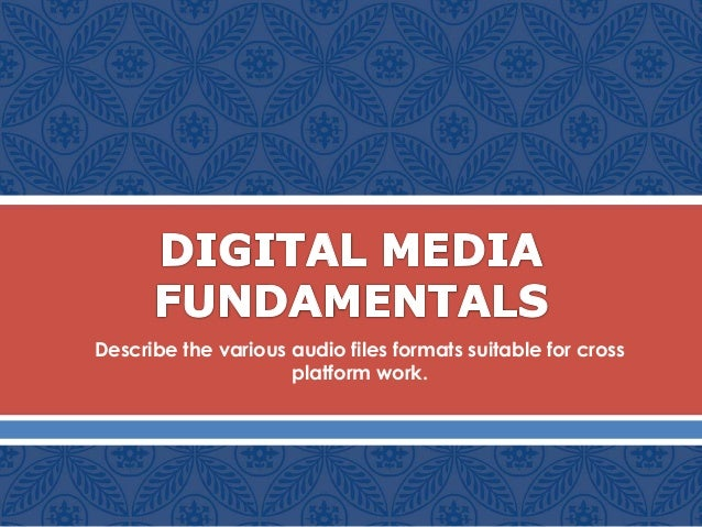  Describe the various audio files formats suitable for cross platform work.