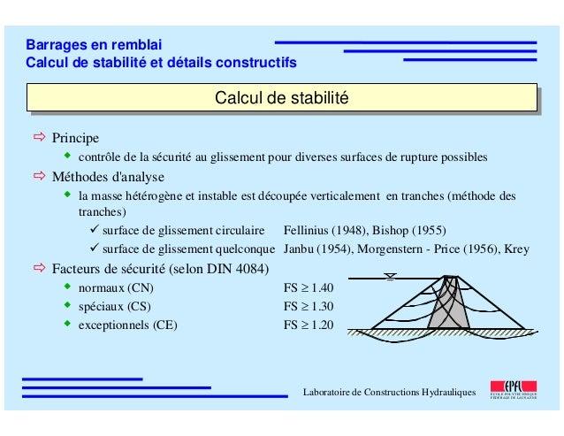 ÉC OLE POLY TEC HNIQUE FÉDÉRALE D E LAUSANNE Laboratoire de Constructions Hydrauliques Barrages en remblai Calcul de stabi...