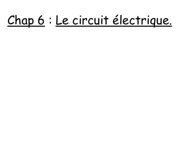 Chap 6 : Le circuit électrique.