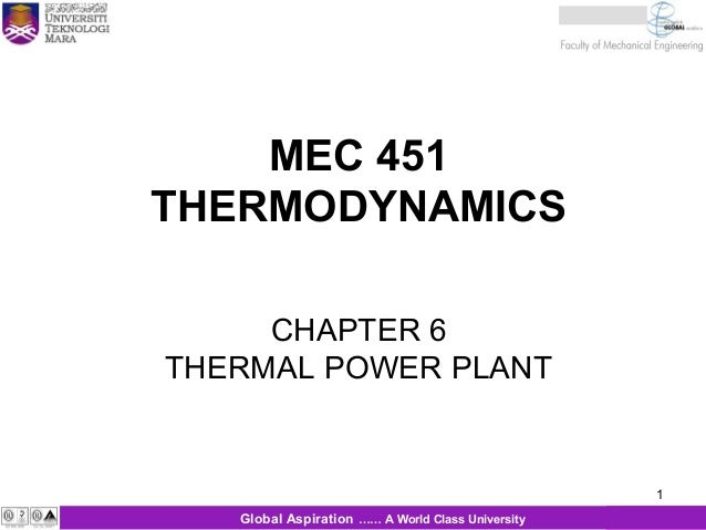 1 MEC 451 THERMODYNAMICS 1Global Aspiration …… A World Class University CHAPTER 6 THERMAL POWER PLANT