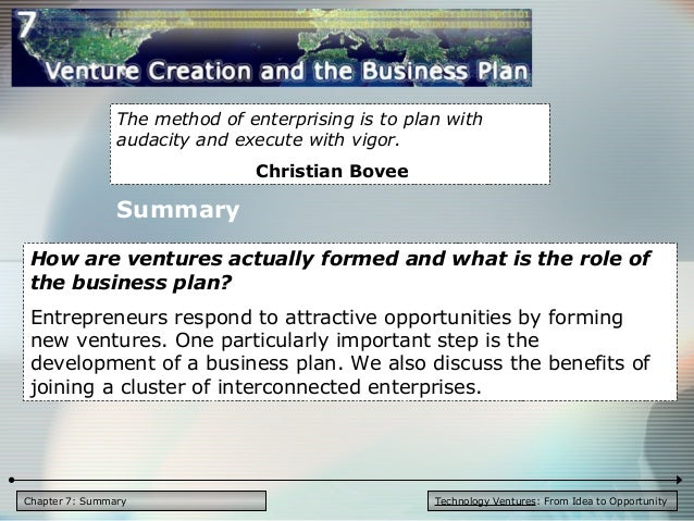 Technology Ventures: From Idea to OpportunityChapter 7: Summary The method of enterprising is to plan with audacity and ex...