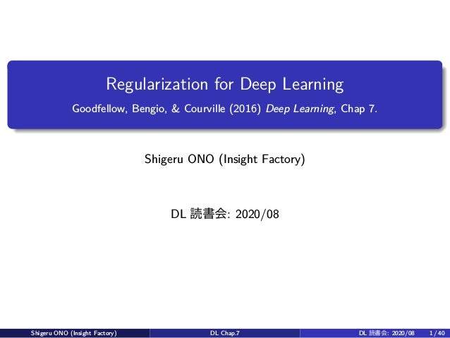 Regularization for Deep Learning Goodfellow, Bengio, & Courville (2016) Deep Learning, Chap 7. Shigeru ONO (Insight Factor...