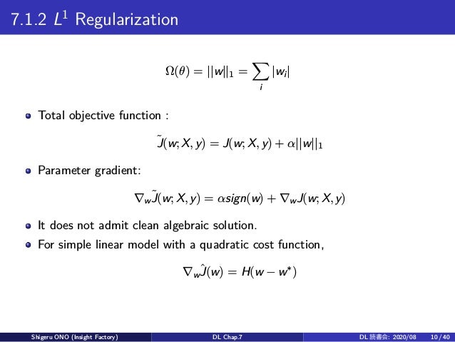 7.1.2 L1 Regularization Ω(θ) = ||w||1 = ∑ i |wi| Total objective function : ˜J(w; X, y) = J(w; X, y) + α||w||1 Parameter g...