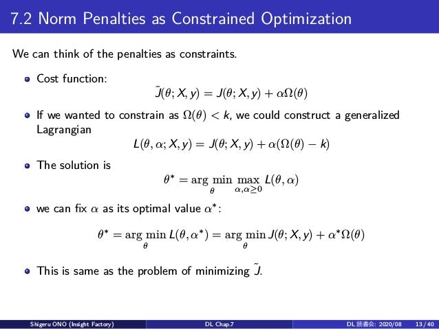 7.2 Norm Penalties as Constrained Optimization We can think of the penalties as constraints. Cost function: ˜J(θ; X, y) = ...
