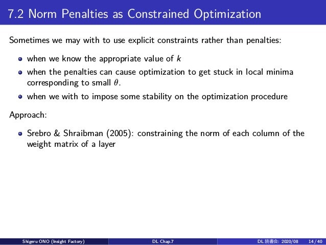 7.2 Norm Penalties as Constrained Optimization Sometimes we may with to use explicit constraints rather than penalties: wh...
