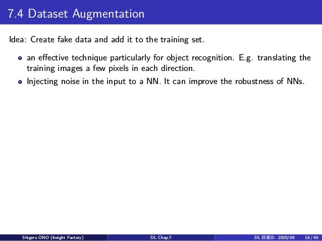7.4 Dataset Augmentation Idea: Create fake data and add it to the training set. an effective technique particularly for ob...