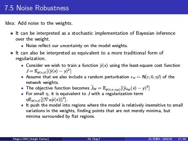 7.5 Noise Robustness Idea: Add noise to the weights. It can be interpreted as a stochastic implementation of Bayesian infe...