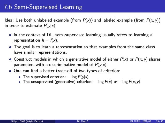7.6 Semi-Supervised Learning Idea: Use both unlabeled example (from P(x)) and labeled example (from P(x, y)) in order to e...