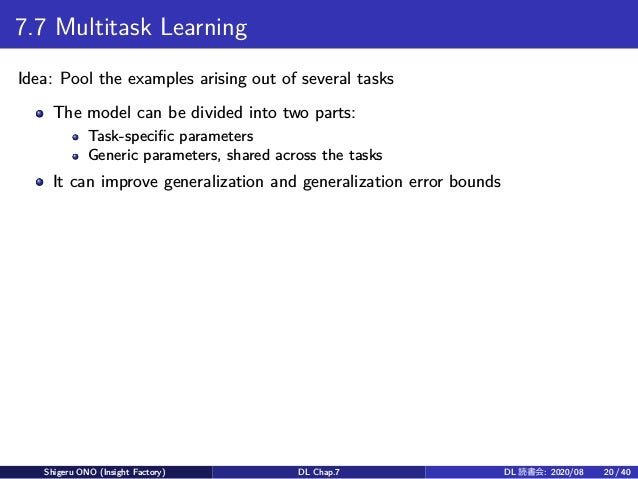 7.7 Multitask Learning Idea: Pool the examples arising out of several tasks The model can be divided into two parts: Task-...