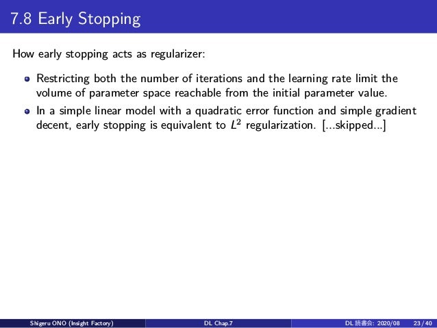 7.8 Early Stopping How early stopping acts as regularizer: Restricting both the number of iterations and the learning rate...