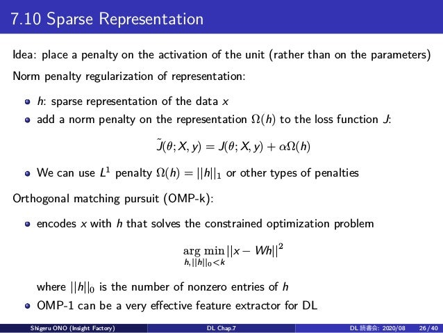 7.10 Sparse Representation Idea: place a penalty on the activation of the unit (rather than on the parameters) Norm penalt...