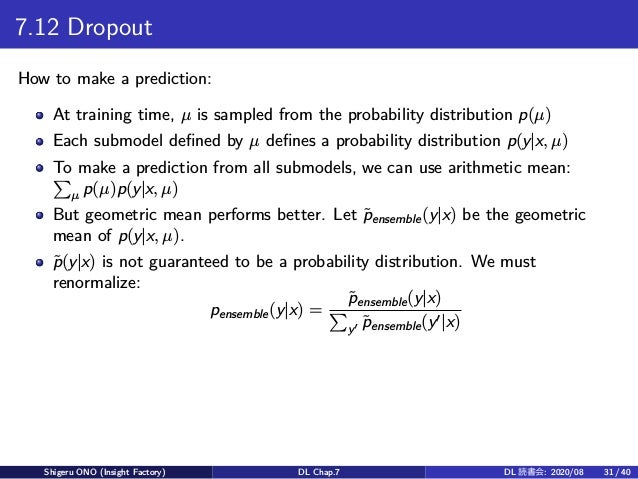 7.12 Dropout How to make a prediction: At training time, µ is sampled from the probability distribution p(µ) Each submodel...