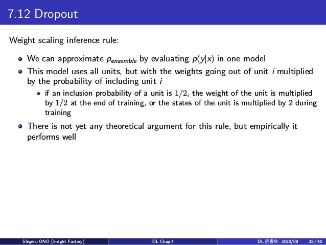 7.12 Dropout Weight scaling inference rule: We can approximate pensemble by evaluating p(y|x) in one model This model uses...