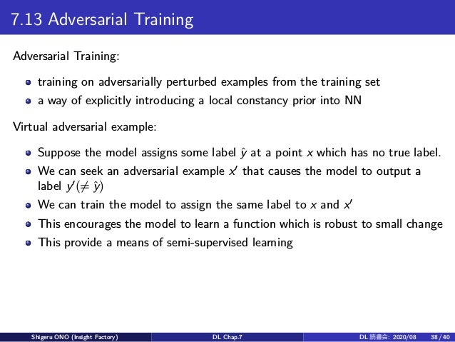 7.13 Adversarial Training Adversarial Training: training on adversarially perturbed examples from the training set a way o...