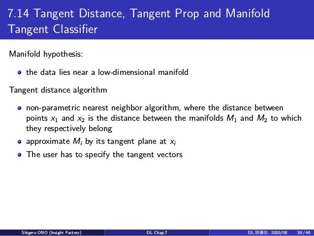 7.14 Tangent Distance, Tangent Prop and Manifold Tangent Classifier Manifold hypothesis: the data lies near a low-dimensio...