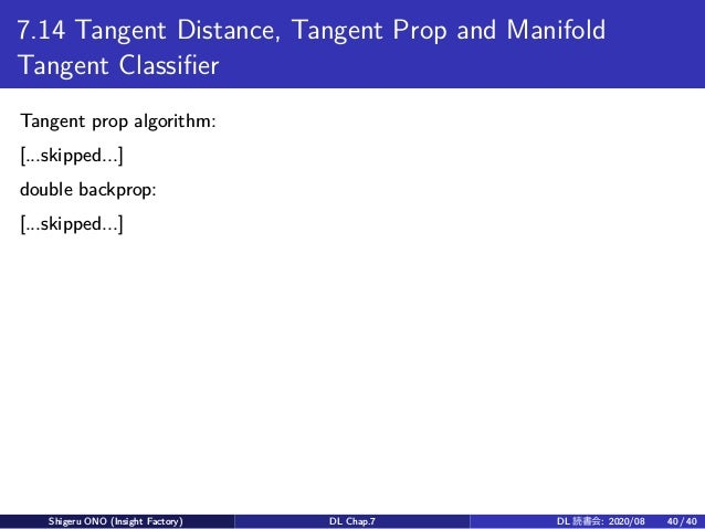 7.14 Tangent Distance, Tangent Prop and Manifold Tangent Classifier Tangent prop algorithm: [...skipped...] double backpro...