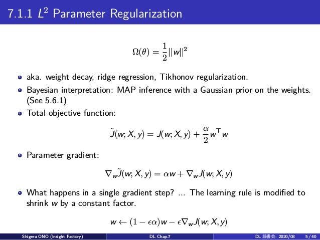 7.1.1 L2 Parameter Regularization Ω(θ) = 1 2 ||w||2 aka. weight decay, ridge regression, Tikhonov regularization. Bayesian...