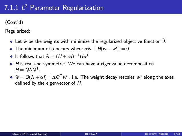 7.1.1 L2 Parameter Regularization (Cont'd) Regularized: Let ˜w be the weights with minimize the regularized objective func...