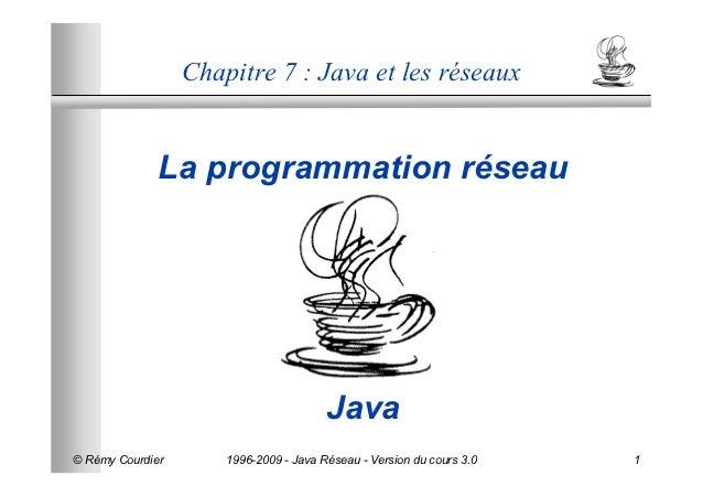 Chapitre 7 : Java et les réseaux              La programmation réseau                                        Java© Rémy Co...