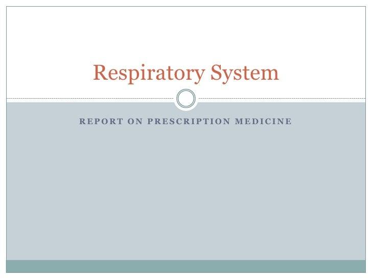 Respiratory SystemREPORT ON PRESCRIPTION MEDICINE