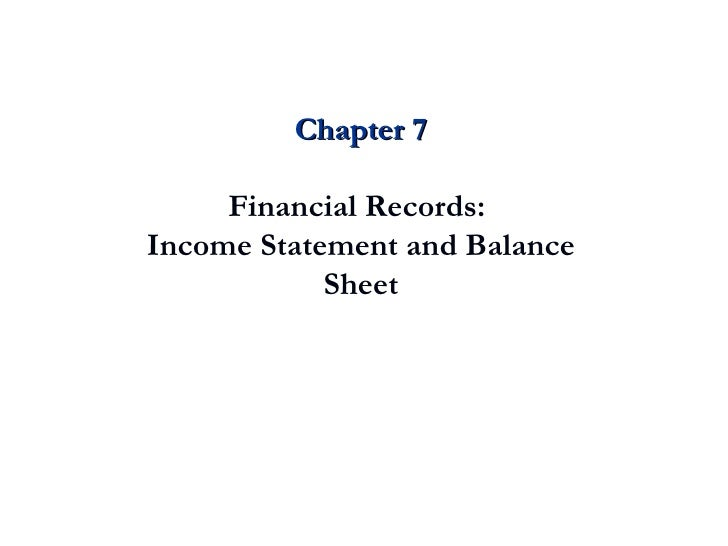 Chapter 7 Financial Records:  Income Statement and Balance Sheet