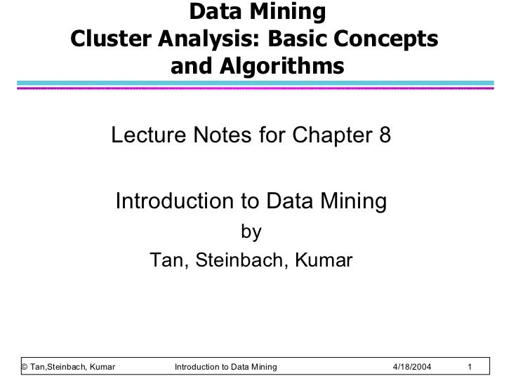 Data Mining Cluster Analysis: Basic Concepts  and Algorithms Lecture Notes for Chapter 8 Introduction to Data Mining by Ta...