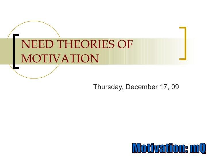 NEED THEORIES OF MOTIVATION Thursday, December 17, 09