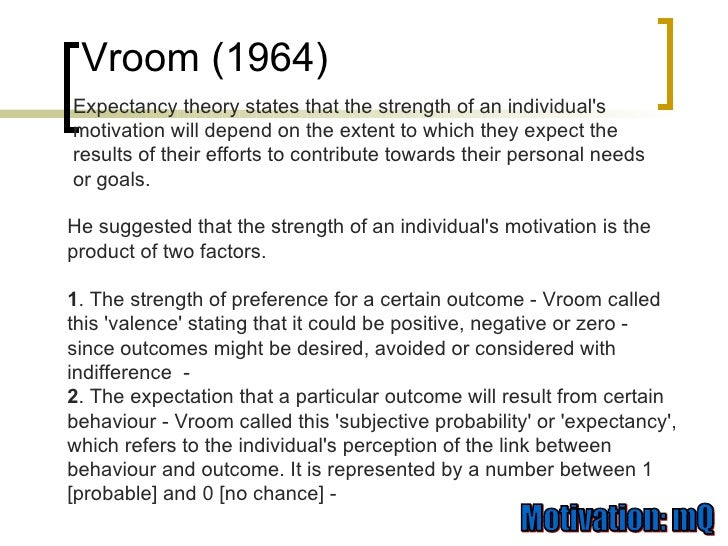 vrooms expectancy theory and nursing The expectancy theory was proposed by victor vroom of yale school of management in 1964 vroom stresses and focuses on outcomes, and not on needs unlike maslow and herzberg.