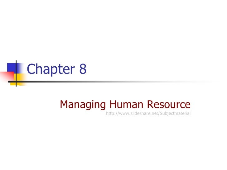 Chapter 8    Managing Human Resource            http://www.slideshare.net/Subjectmaterial