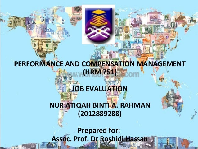 PERFORMANCE AND COMPENSATION MANAGEMENT (HRM 751) JOB EVALUATION NUR ATIQAH BINTI A. RAHMAN (2012889288) Prepared for: Ass...
