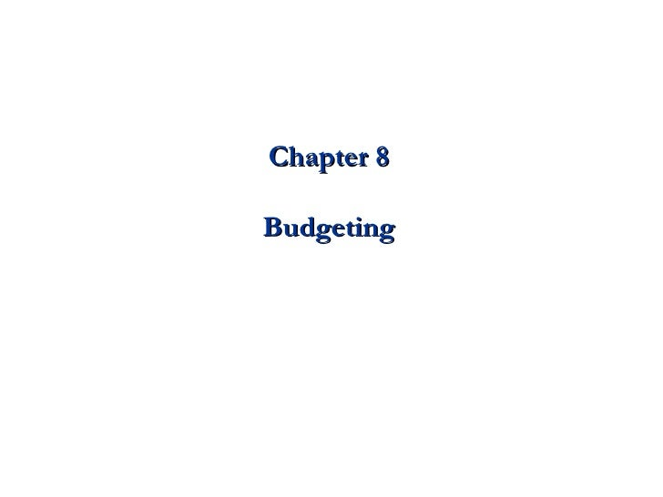 Chapter 8 Budgeting