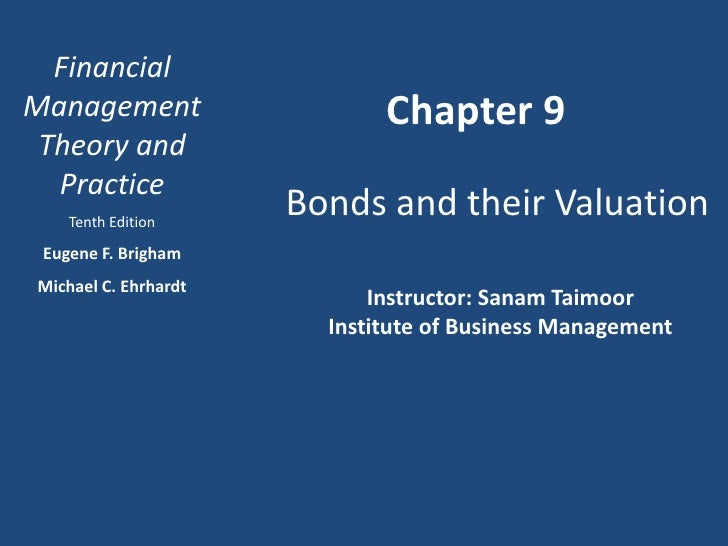 FinancialManagement                   Chapter 9 Theory and  Practice    Tenth Edition                      Bonds and their...