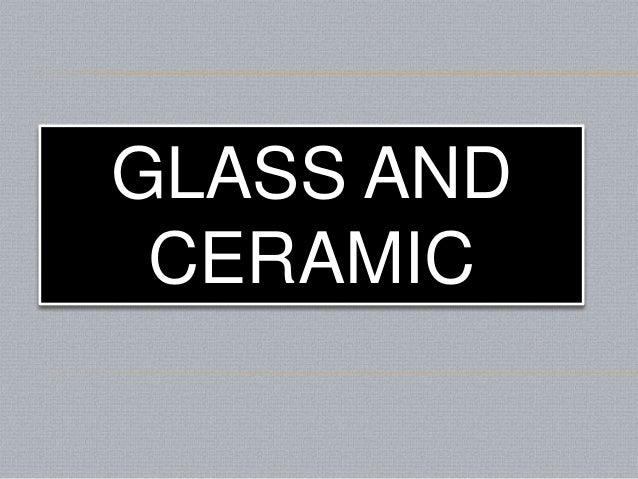 GLASS AND CERAMIC