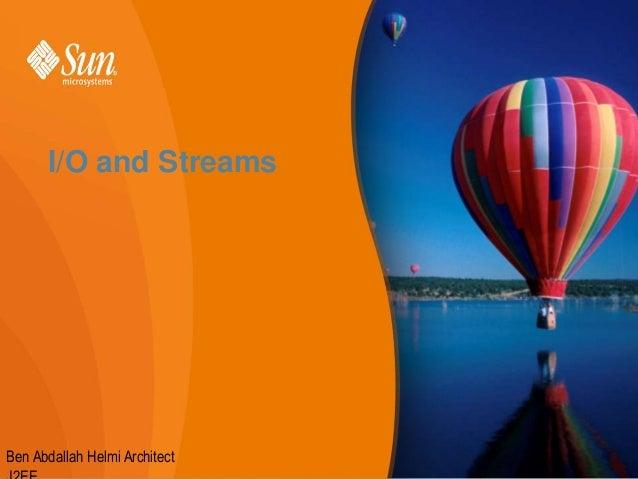 I/O and Streams  Ben Abdallah Helmi Architect  1