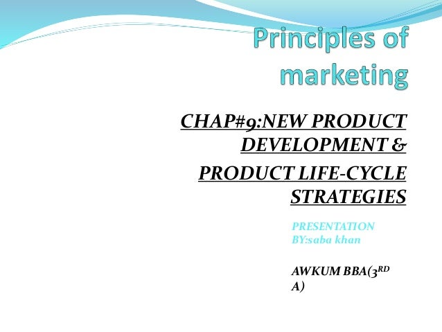 CHAP#9:NEW PRODUCT DEVELOPMENT & PRODUCT LIFE-CYCLE STRATEGIES PRESENTATION BY:saba khan AWKUM BBA(3RD A)