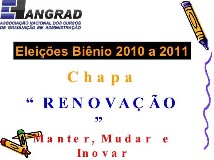 """Eleições Biênio 2010 a 2011 Chapa """" RENOVAÇÃO"""" Manter, Mudar  e Inovar"""