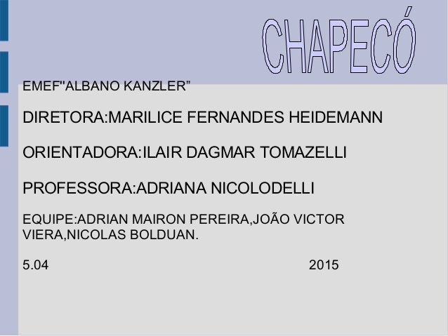 "EMEF''ALBANO KANZLER"" DIRETORA:MARILICE FERNANDES HEIDEMANN ORIENTADORA:ILAIR DAGMAR TOMAZELLI PROFESSORA:ADRIANA NICOLODE..."