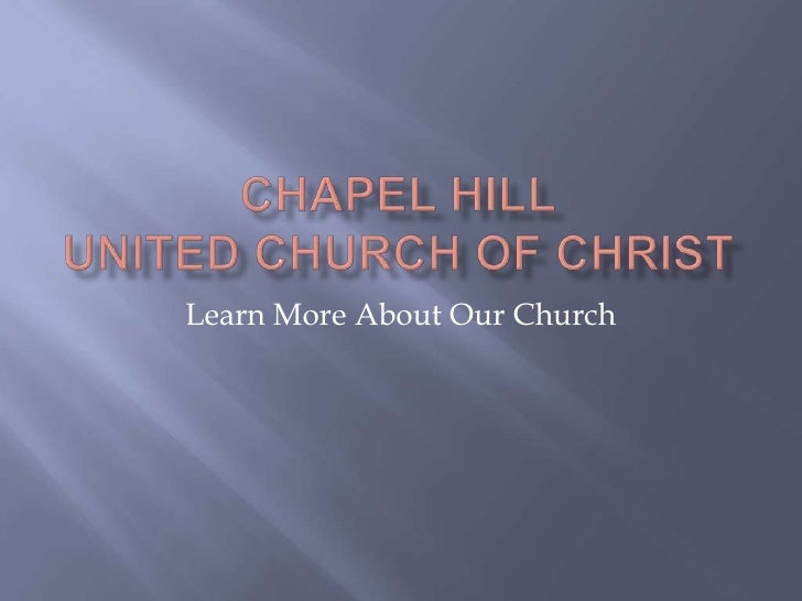 Chapel HillUnited Church of Christ<br />Learn More About Our Church<br />
