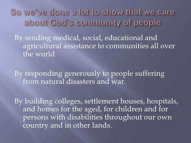 So we've done a lot to show that we care about God's community of people<br />By sending medical, social, educational and ...
