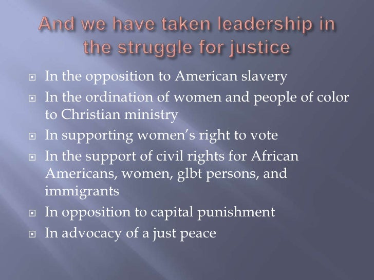 And we have taken leadership in the struggle for justice <br />In the opposition to American slavery<br />In the ordinatio...
