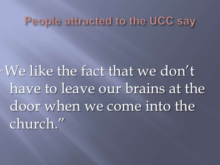"""People attracted to the UCC say<br />""""We like the fact that we don't have to leave our brains at the door when we come int..."""