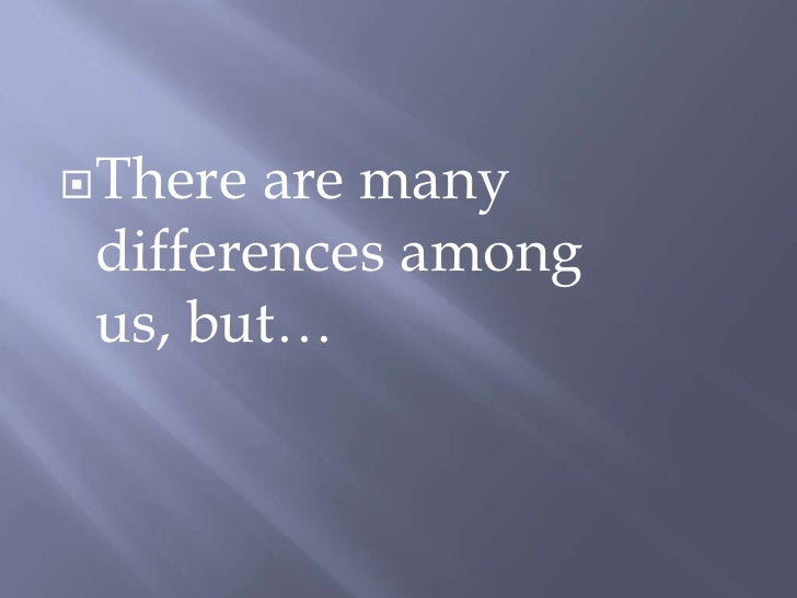 There are many differences among us, but…<br />