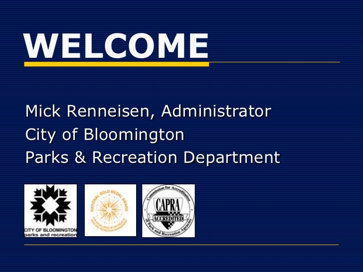 WELCOMEMick Renneisen, AdministratorCity of BloomingtonParks & Recreation Department