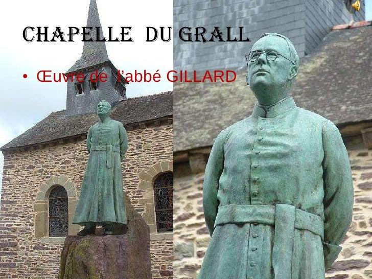 CHAPELLE   du GRALL <ul><li>Œuvre de  l'abbé GILLARD </li></ul>