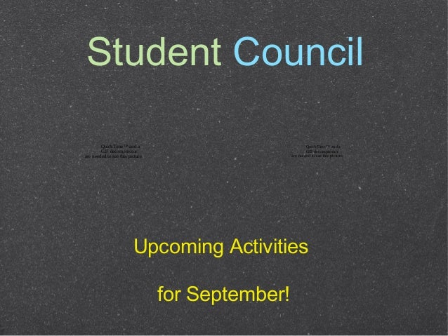 Student Council Upcoming Activities for September! QuickTime™ and a GIF decompressor are needed to see this picture. Quick...
