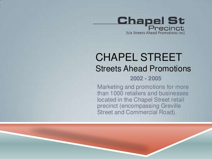 CHAPEL STREET Streets Ahead Promotions<br />2002 - 2005<br />Marketing and promotions for more than 1000 retailers and bus...