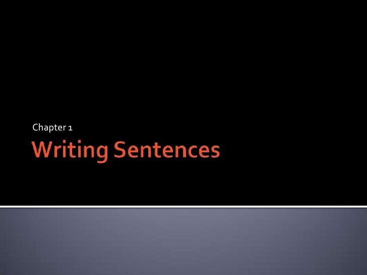 Writing Sentences<br />Chapter 1<br />
