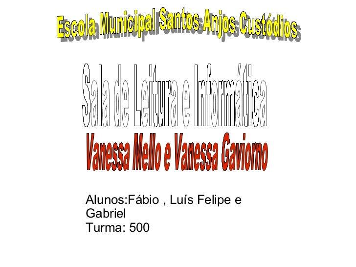 Escola Municipal Santos Anjos Custódios Sala de Leitura e Informática Vanessa Mello e Vanessa Gaviorno Fontwork  Alunos:Fá...