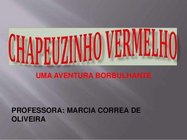 UMA AVENTURA BORBULHANTE  PROFESSORA: MARCIA CORREA DE  OLIVEIRA
