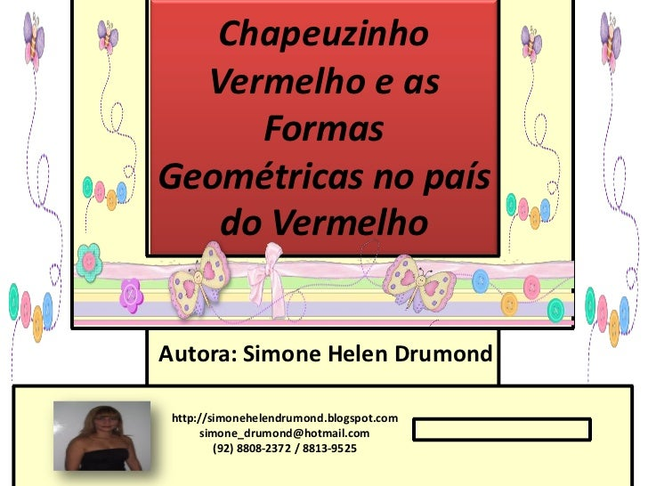 Chapeuzinho  Vermelho e as     FormasGeométricas no país   do VermelhoAutora: Simone Helen Drumond http://simonehelendrumo...